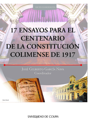 17 ensayos para el Centenario de la Constitución colimense de 1917