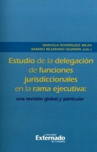 Estudio de la delegación de funciones jurisdiccionales en la rama ejecutiva: una revisión global y particular