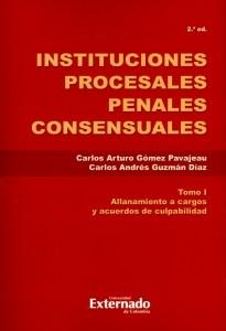 Instituciones procesales penales consensuales. Tomo I. Allanamiento a cargos y acuerdos de culpabilidad. 2ª Edición