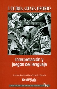 Interpretación y juegos del lenguaje. Serie de Teoría Jurídica y Filosofía del Derecho N.° 96