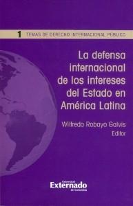 La defensa internacional de los intereses del Estado en América Latina.Reflexiones en torno al territorio, los derechos humanos y los intereses económicos.
