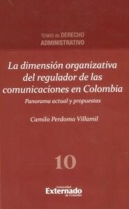 La dimensión organizativa del regulador de las comunicaciones en Colombia, panorama actual y propuestas.