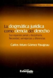 La dogmática jurídica como ciencia del derecho: Sus especies penal y disciplinaria. Necesidad, semejanzas y diferencias (2da edición)