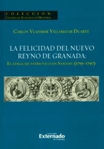 La felicidad del nuevo reino de Granada: el lenguaje patriótico en Santafé (1791-1797)