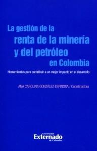 La gestión de la renta de la minería y del petróleo en Colombia.