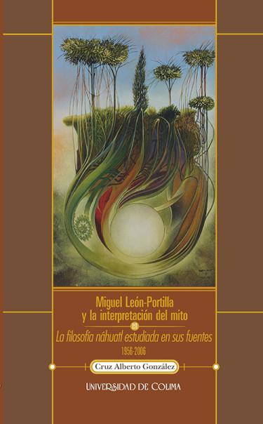 Miguel León Portilla y la interpretación del mito en la filosofía náhuatl estudiada en sus fuentes, 1956-2006