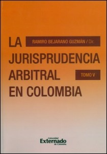 La jurisprudencia arbitral en Colombia. Tomo V
