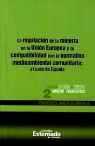 La regulación de la minería en la Unión Europea y su compatibilidad con la normativa medioambiental comunitaria: el caso de España