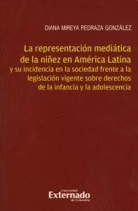La representación mediática de la niñez en América Latina. y su incidencia en la sociedad frente a la legislación vigente sobre derechos de la infancia y la adolescencia