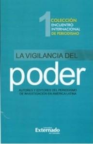 La vigilancia del poder. Autores y editores del periodismo de investigación en América Latina