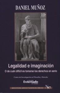 Legalidad e Imaginación. O de cuán difícil es tomarse los derechos en serio. Serie de teoría jurídica y filosofía del derecho N°.97