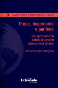 Poder, hegemonía y periferia. Una aproximación crítica al derecho internacional clásico. Temas de derecho internacional público N°.3