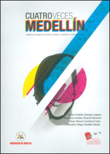 Cuatro veces Medellín. Agendas de lo imaginario en el sonido, la televisión, la publicidad y la prensa de la ciudad