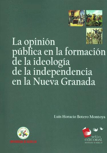 La opinión pública en la formación de la ideología de la independencia en la Nueva Granada