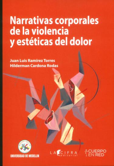 Narrativas corporales de la violencia y estéticas del dolor