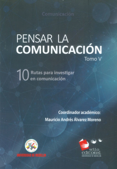 Pensar la comunicación. Tomo V. 10 Rutas para investigar en comunicación