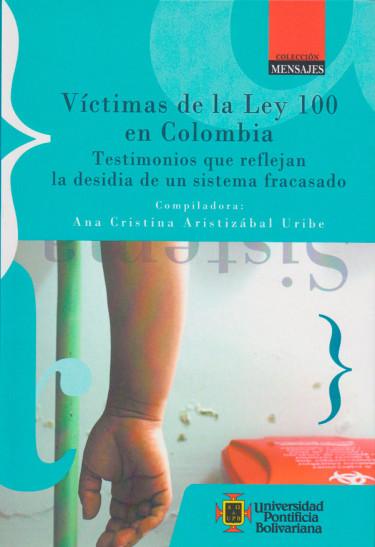 Victimas de la ley 100 en Colombia. Testimonios que reflejan la desidia de un sistema fracasado