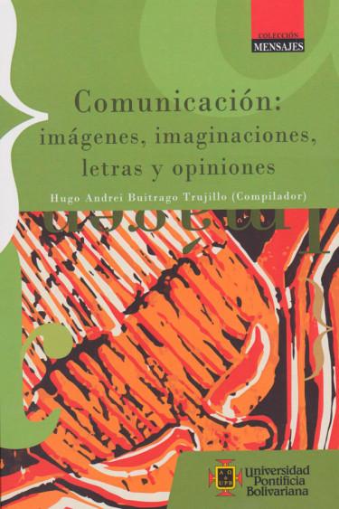Comunicación: imágenes, imaginaciones, letras y opiniones