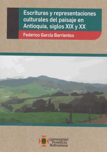Escrituras y representaciones culturales del paisaje en Antioquia, siglos xix y xx