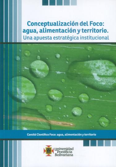 Conceptualización del Foco: agua, alimentación y territorio. Una apuesta estratégica institucional