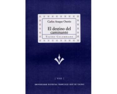 El destino del caminante. Colección de Teatro Colombiano (VII)