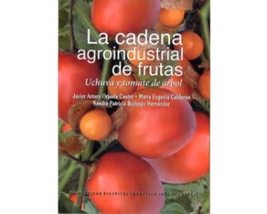 La cadena agroindustrial de frutas. Uchuva y tomate de árbol