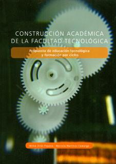 Construcción académica de la facultad tecnológica. Propuesta de educación tecnológica y formación por ciclos