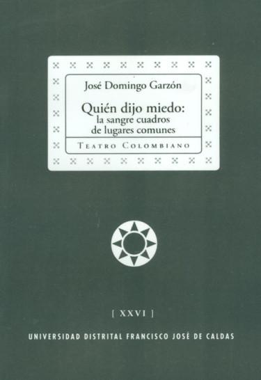 Quién dijo miedo: la sangre cuadros de lugares comunes.  Colección de Teatro Colombiano (XXVI)
