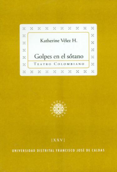 Golpes en el sótano. Colección de Teatro Colombiano (XXV)