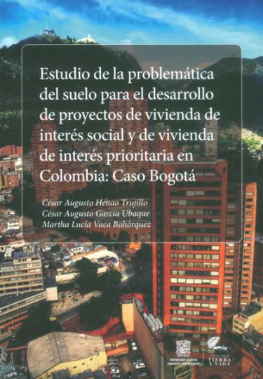 Estudio de la problemática del suelo para el desarrollo de proyectos de vivienda de interés social y de vivienda de interés prioritaria en Colombia: caso Bogotá