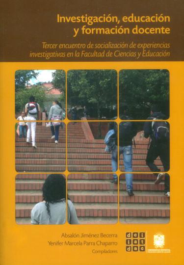 Investigación, educación y formación docente. Tercer encuentro de socialización de experiencias investigativas en la Facultad de Ciencias y Educación