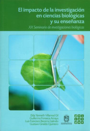 El impacto de la investigación en ciencias biológicas y su enseñanza. XX seminario de investigaciones biológicas