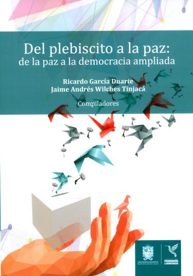 Del plebiscito a la paz: de la paz a la democracia ampliada