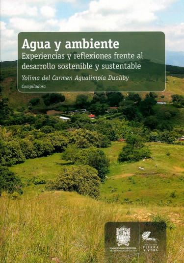 Agua y ambiente. Experiencias y reflexiones frente al desarrollo sostenible y sustentable