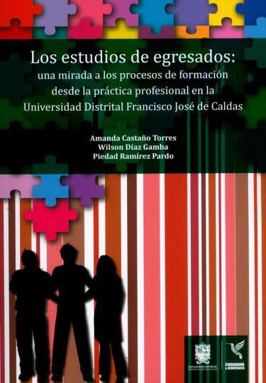 Los estudios de egresados: una mirada a los procesos de formación desde la práctica profesional en la Universidad Distrital Francisco José de Caldas
