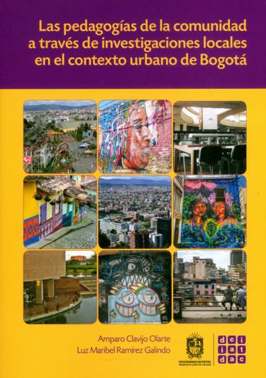 Las pedagogías de la comunidad a través de investigaciones locales en el contexto urbano de Bogotá