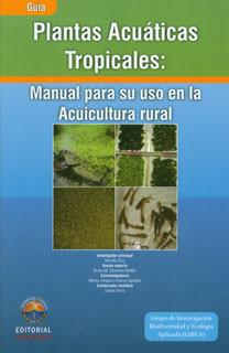 Plantas acuáticas tropicales: manual para su uso en la acuicultura rural