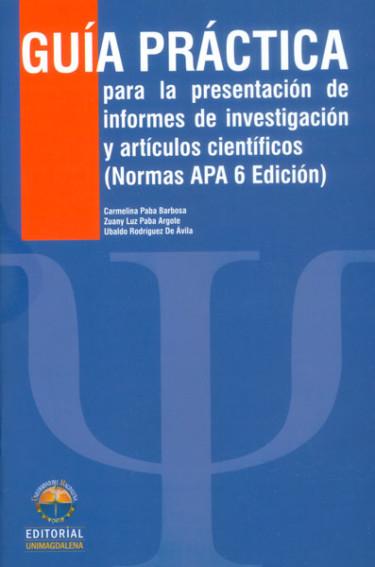 Guía practica para la presentación de informes de investigación y artículos científicos: normas APA 6 edición (Segunda Edición)
