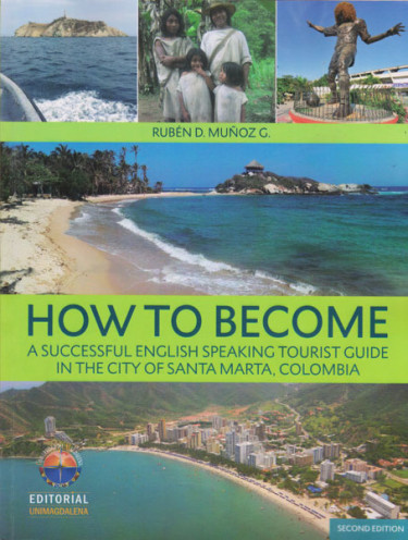 How to become a successful  english speaking tourist guide in the city of Santa Marta, Colombia