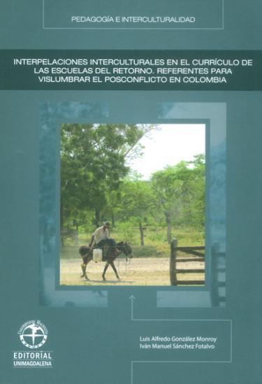Interpelaciones interculturales en el currículo de las escuelas del retorno.Referencias para vislumbrar el posconflicto en Colombia