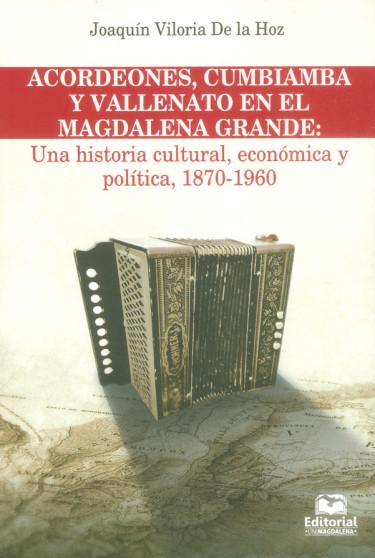 Acordeones, cumbiamba y vallenato en el magdalena grande: Una historia cultural, económica y política, 1870-1960