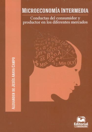 Microeconomía intermedia. Conductas del consumidor y productor en los diferentes mercados