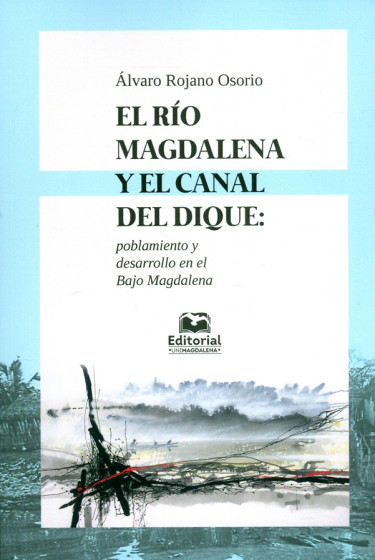 El río magdalena y el canal del dique: Poblamiento y desarrollo en el bajo magdalena