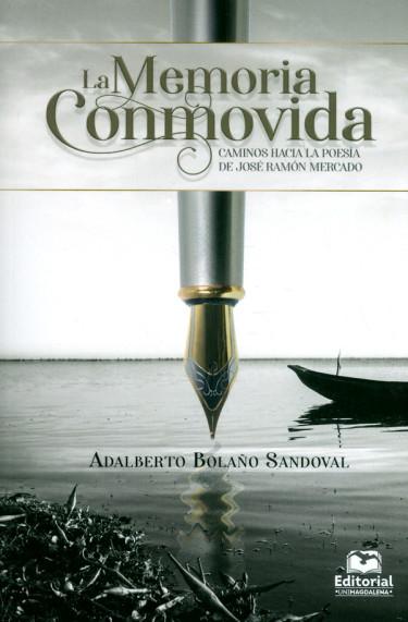 La memoria conmovida. Caminos hacia la poesía de José Ramón Mercado