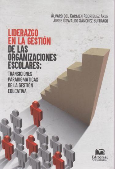 Liderazgo en la Gestión de las Organizaciones Escolares: Transiciones Paradigmáticas de la Gestión Educativa