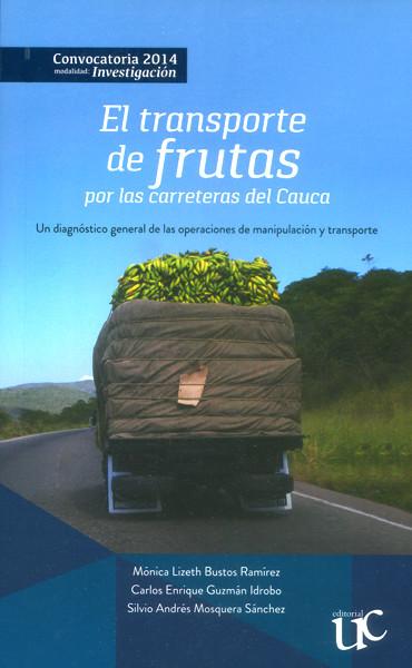 El transporte de frutas por las carreteras del Cauca. Un diagnóstico general de las operaciones de manipulación y transporte