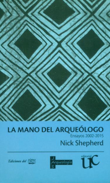 La mano del arqueólogo: Ensayos 2002-2015