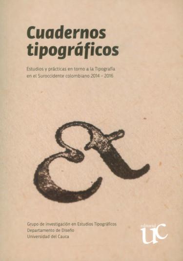 Cuadernos tipográficos: estudios y prácticas en torno a la tipografía en el Suroccidente colombiano 2014-2016