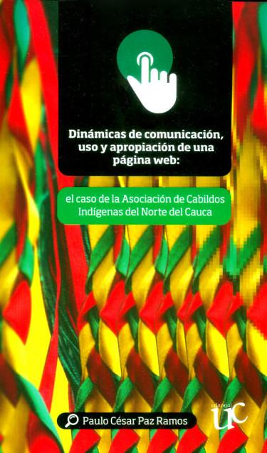 Dinámicas de comunicación, uso y apropiación de una página web: El caso de la Asociación de Cabildos Indígenas del Norte del Cauca