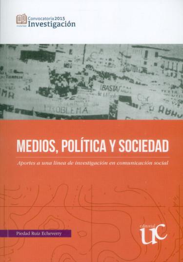 Medios, política y sociedad. Aportes a una línea de investigación en comunicación social